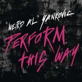 Perform This Way song by Weird Al Yankovic from Alpocalypse