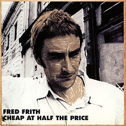 <i>Cheap at Half the Price</i> 1983 studio album by Fred Frith