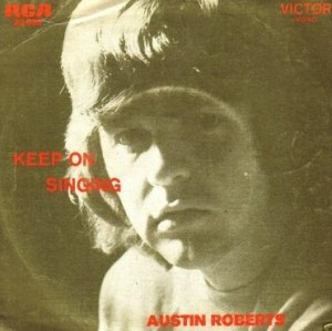 Keep On Singing 1973 single by Austin Roberts