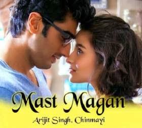 Mast Magan song by Arijit Singh and Chinmayi