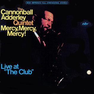 "<i>Mercy, Mercy, Mercy! Live at ""The Club""</i> 1967 studio album by Cannonball Adderley"