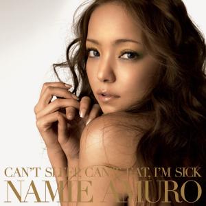 Cant Sleep, Cant Eat, Im Sick 2006 single by Namie Amuro