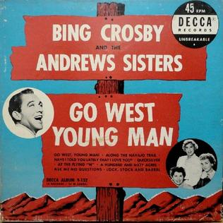 <i>Go West Young Man</i> (Bing Crosby album) 1950 compilation album by Bing Crosby The Andrews Sisters