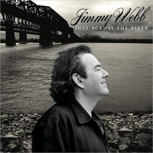 <i>Just Across the River</i> 2010 studio album by Jimmy Webb