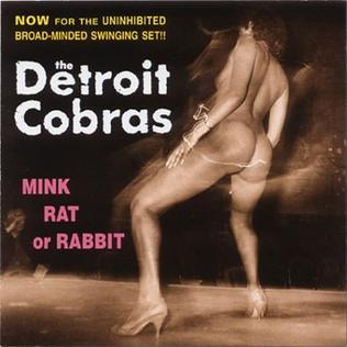<i>Mink, Rat or Rabbit</i> 1998 studio album by The Detroit Cobras