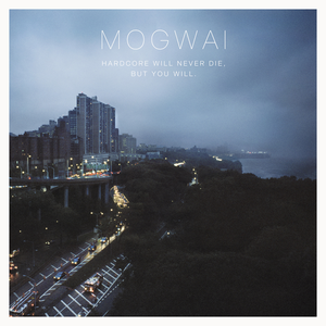 <i>Hardcore Will Never Die, but You Will</i> 2011 studio album by Mogwai