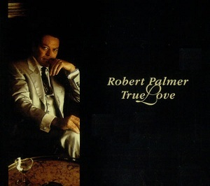 True Love (Robert Palmer song) single of new material by English vocalist Robert Palmer
