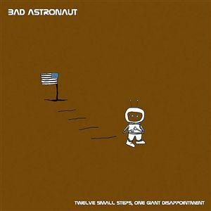 <i>Twelve Small Steps, One Giant Disappointment</i> 2006 studio album by Bad Astronaut