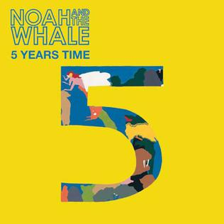 5 Years Time 2007 single by Noah and the Whale