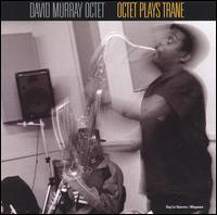 <i>Octet Plays Trane</i> 2000 studio album by David Murray Octet