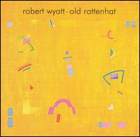 Robert Wyatt Old_Rottenhat