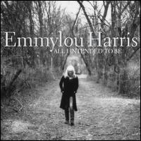 <i>All I Intended to Be</i> 2008 studio album by Emmylou Harris