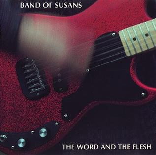 <i>The Word and the Flesh</i> 1991 studio album by Band of Susans
