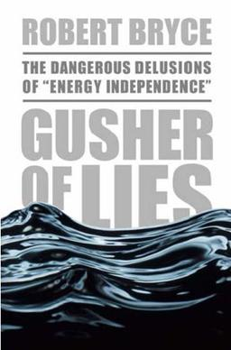 A critique of the dangerous delusions for energy independence by robert bryce