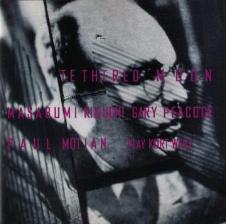 <i>Tethered Moon Play Kurt Weill</i> 1995 studio album by Masabumi Kikuchi, Gary Peacock & Paul Motian
