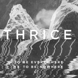 <i>To Be Everywhere Is to Be Nowhere</i> 2016 studio album by Thrice
