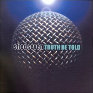 Shed Seven - If The Truth Be Told