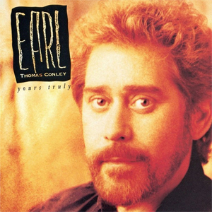 <i>Yours Truly</i> (Earl Thomas Conley album) 1991 studio album by Earl Thomas Conley