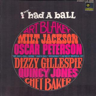 <i>I/We Had a Ball</i> 1965 studio album by Art Blakey, Milt Jackson, Oscar Peterson, Dizzy Gillespie, Quincy Jones, Chet Baker