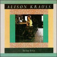 <i>Too Late to Cry</i> (Alison Krauss album) 1987 studio album by Alison Krauss