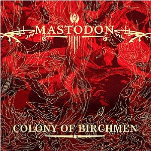 Colony of Birchmen 2007 single by Mastodon