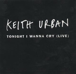 Tonight I Wanna Cry 2005 single by Keith Urban