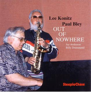 <i>Out of Nowhere</i> (Lee Konitz and Paul Bley album) 1997 studio album by Lee Konitz and Paul Bley