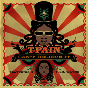 Cant Believe It (T-Pain song) 2008 single by T-Pain featuring Lil Wayne