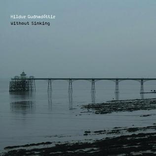 <i>Without Sinking</i> 2009 studio album by Hildur Guðnadóttir