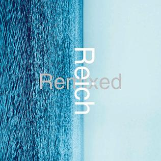 <i>Reich Remixed</i> 1999 remix album by Steve Reich