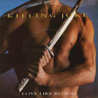 Love Like Blood (song) 1985 single by Killing Joke