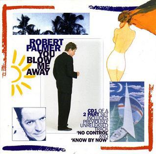You Blow Me Away 1994 single by Robert Palmer