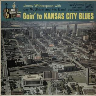 <i>Goin to Kansas City Blues</i> 1958 studio album by Jimmy Witherspoon with Jay McShann and His Band