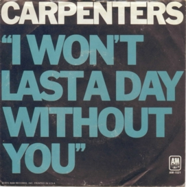 I Wont Last a Day Without You 1972/1974 single by The Carpenters