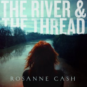 Rosanne Cash - Page 2 TheRiverandtheThread