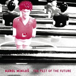 <i>The Past of the Future</i> 2008 studio album by Karol Mikloš
