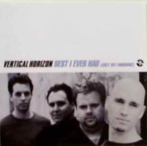 Best I Ever Had (Grey Sky Morning) 2001 single by Vertical Horizon