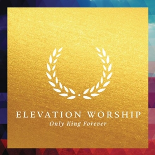 <i>Only King Forever</i> 2014 live album by Elevation Worship