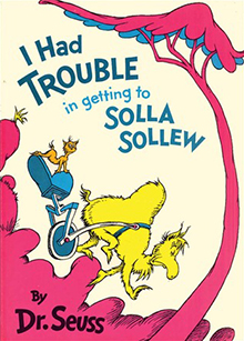 <i>I Had Trouble in Getting to Solla Sollew</i> book by Dr. Seuss