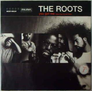 You Got Me (The Roots song) 1999 single by Erykah Badu and The Roots