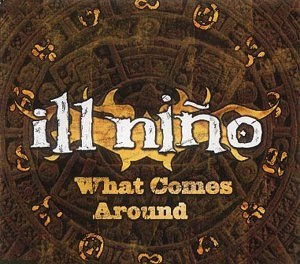 What Comes Around (Ill Niño song) 2002 single by Ill Niño