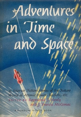 Cover image of science fiction anthology titled Adventures in Time and Space, edited by Raymond J Healy and J Francis McComas.