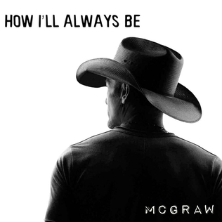 How Ill Always Be 2016 single by Tim McGraw