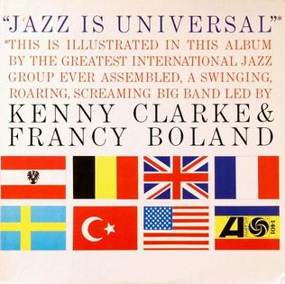 <i>Jazz Is Universal</i> 1962 studio album by Kenny Clarke/Francy Boland Big Band