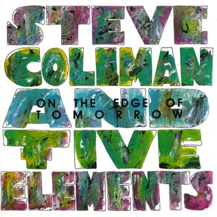 <i>On the Edge of Tomorrow</i> 1986 studio album by Steve Coleman and Five Elements