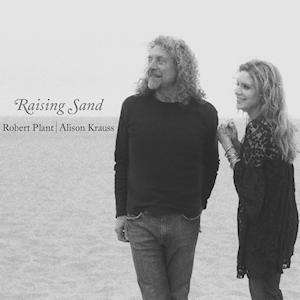 <i>Raising Sand</i> 2007 studio album by Robert Plant and Alison Krauss