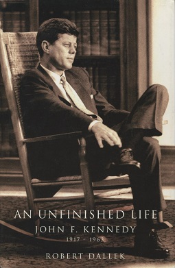 <i>An Unfinished Life: John F. Kennedy, 1917–1963</i>