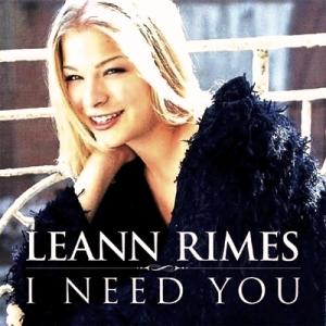I Need You (LeAnn Rimes song) 2000 single by LeAnn Rimes