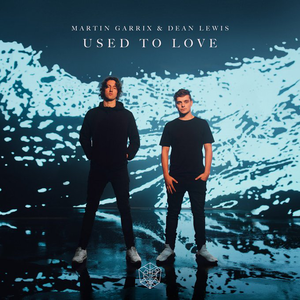 Used to Love (Martin Garrix and Dean Lewis song) 2019 single by Martin Garrix and Dean Lewis