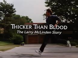 <i>Thicker Than Blood: The Larry McLinden Story</i>